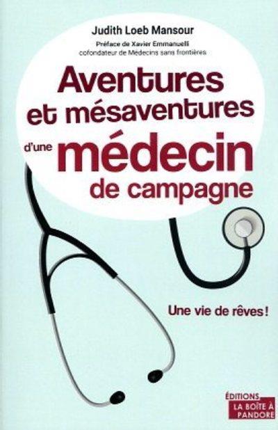 Aventures et mésaventures d'un médecin de campagne : une vie de rêves !