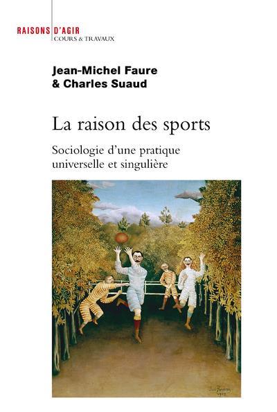La raison des sports ; sociologie d'une pratique universelle et singulière