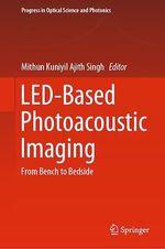 LED-Based Photoacoustic Imaging  - Mithun Kuniyil Ajith Singh