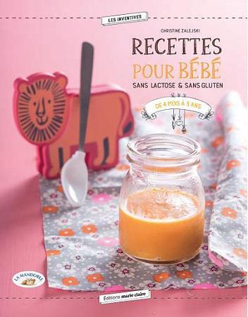 recettes pour bébé ; sans lactose & sans gluten ; de 4 mois à 3 ans