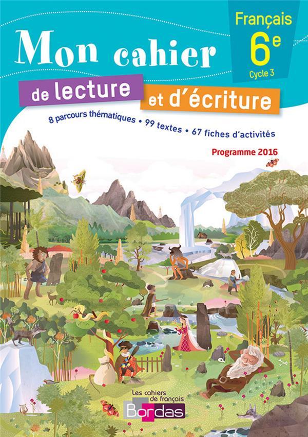 Les cahiers de français Bordas ; mon cahier de lecture et d'écriture français ; 6ème ; cahier de l'élève (édition 2016)