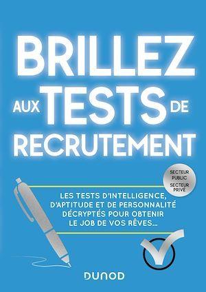 Brillez aux tests de recrutement ; les tests d'intelligence, d'aptitude et de personnalité décryptés pour obtenir le job de vos rêves...