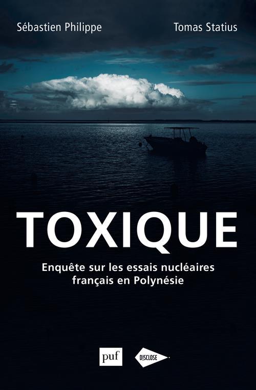 toxique ; enquête sur les essais nucléaires français en Polynésie