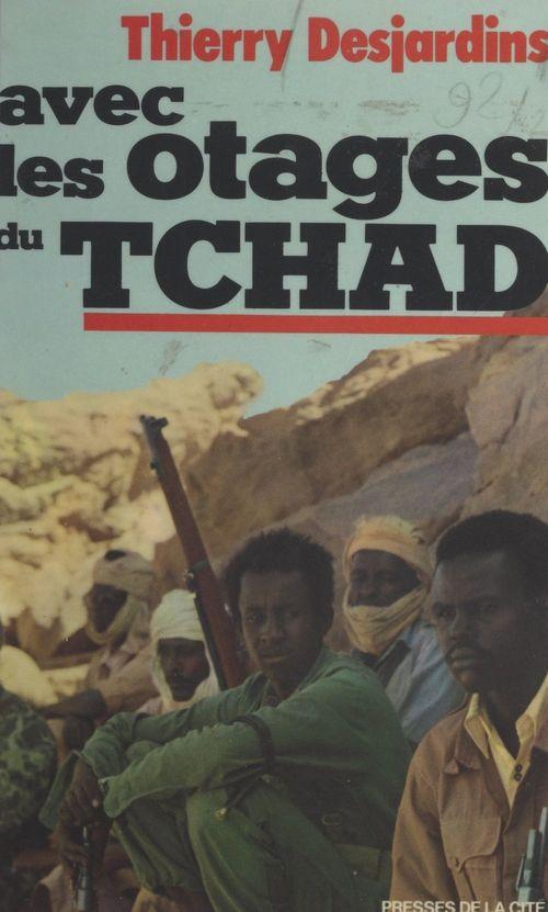Avec les otages du Tchad  - Thierry Desjardins