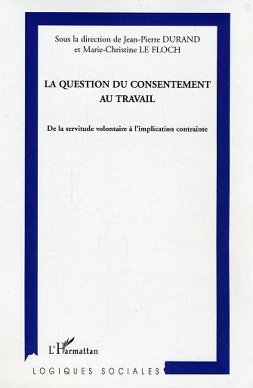 La question du consentement au travail ; de la servitude volontaire à l'implication contrainte