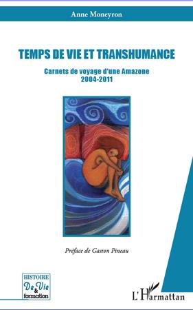 Temps de vie et transhumance ; carnets de voyage d'une amazone 2004 2011