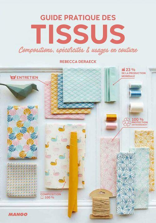 Guide pratique des tissus ; compositions, spécificités & usages en couture