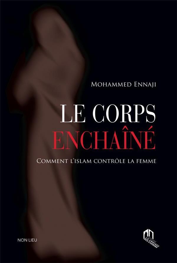 Le corps enchaîné ; comment l'islam contrôle la femme