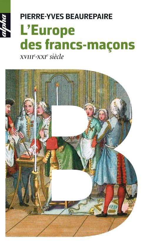 L'Europe des francs-maçons, XVIIIe-XXIe siècles