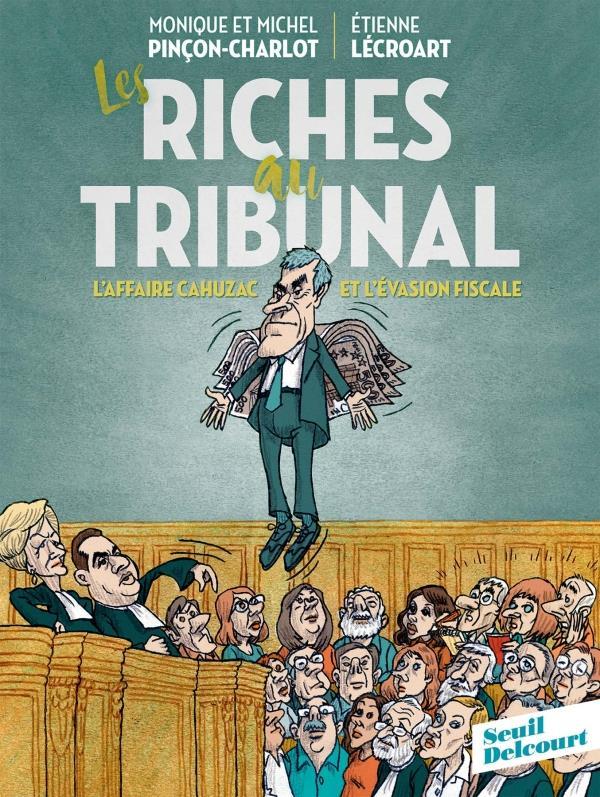 Les Riches Au Tribunal ; L'Affaire Cahuzac Et L'Evasion Fiscale
