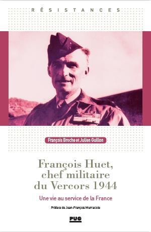 François Huet, chef militaire du Vercors 1944 : une vie au service de la France