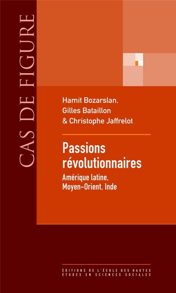 Passions révolutionnaires ; Amérique latine, Moyen-Orient, Inde