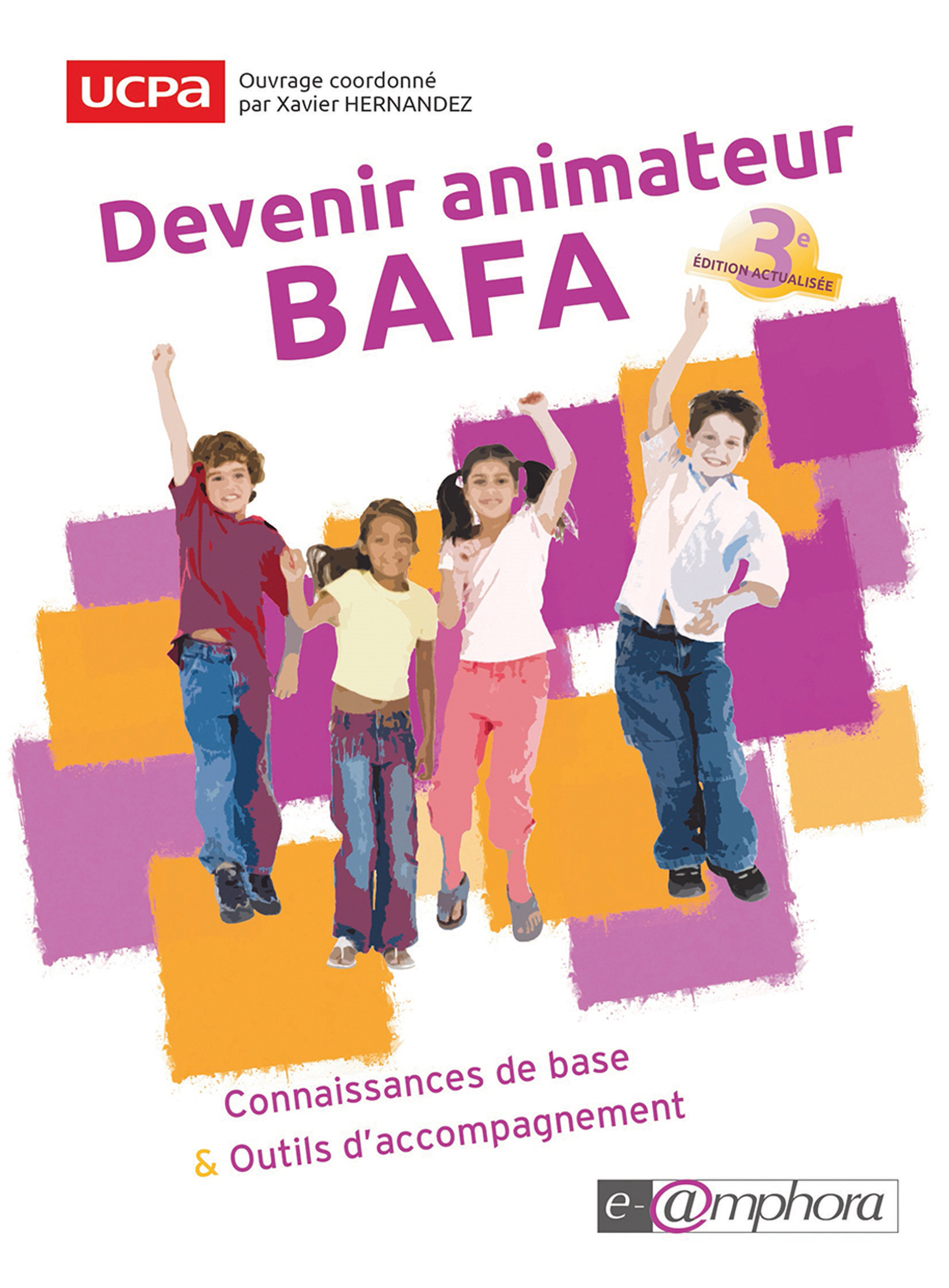 Devenir animateur BAFA ; connaissances de base et outils d'accompagnement