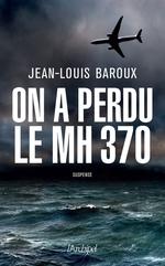 On a perdu le MH370