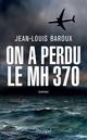 On a perdu le MH370  - Jean-Louis Baroux