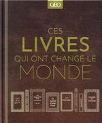Ces livres qui ont changé le monde ; quand les écrits influencent l'humanité