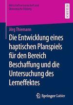 Die Entwicklung eines haptischen Planspiels für den Bereich Beschaffung und die Untersuchung des Lerneffektes  - Jorg Thiemann