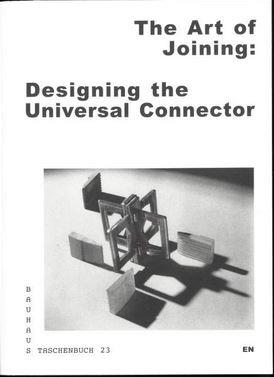 Bauhaus taschenbuch 23 - the art of joining, designing the universal connector