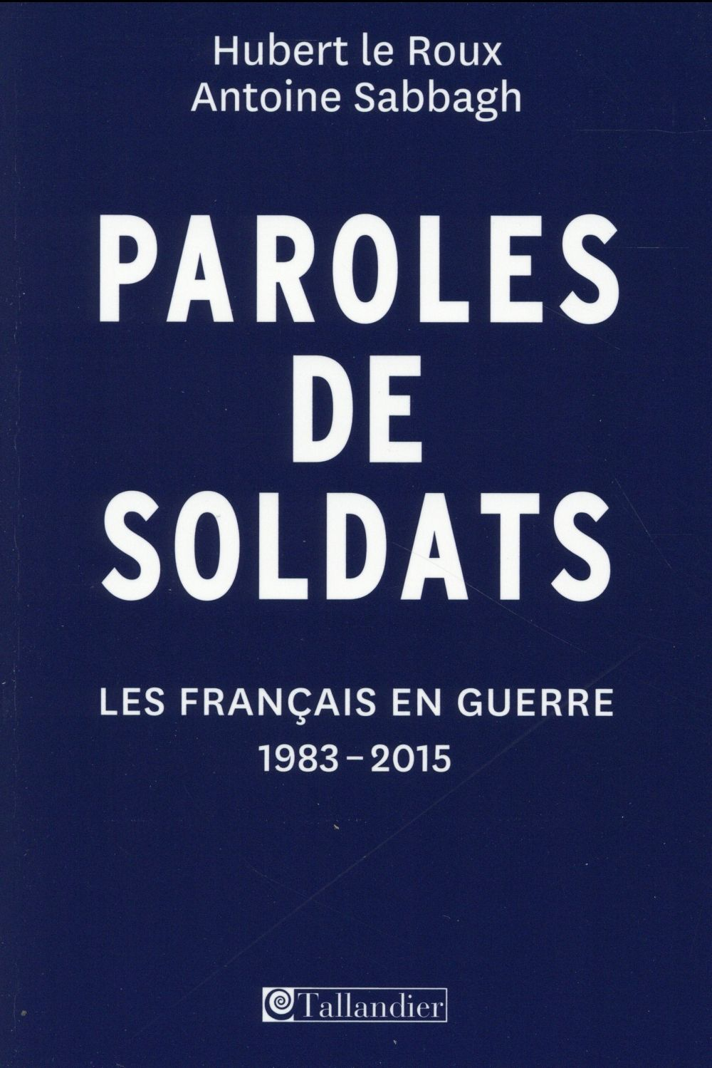 Paroles de soldats ; les Français en guerre, 1983-2015