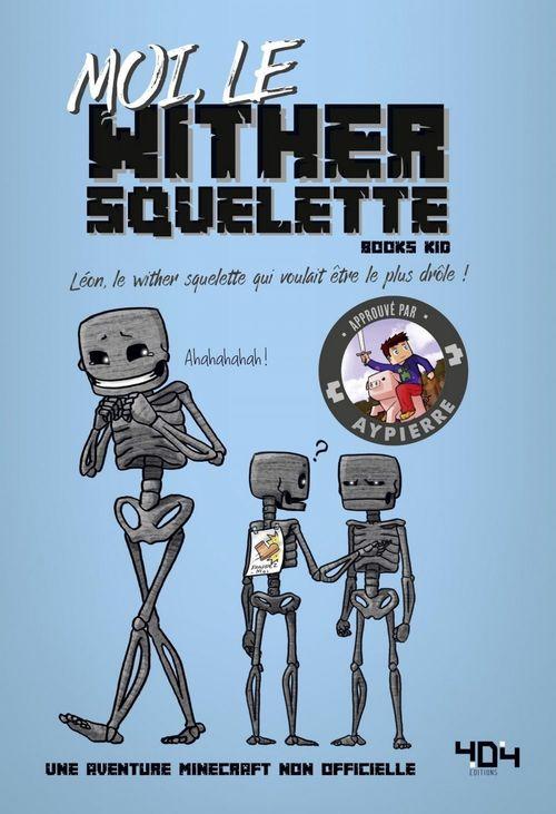 Moi, le wither squelette - Une aventure Minecraft - Roman junior - Dès 8 ans