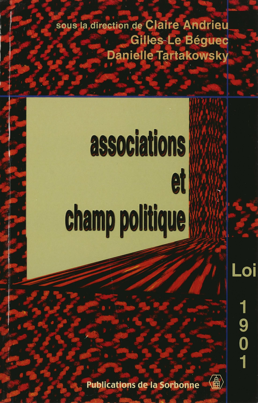 Associations et champ politique  - Danielle TARTAKOWSKY  - Gilles le Béguec  - Claire Andrieu