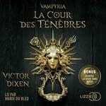 Vente AudioBook : Vampyria, Livre 1 : La Cour des Ténèbres  - Victor Dixen