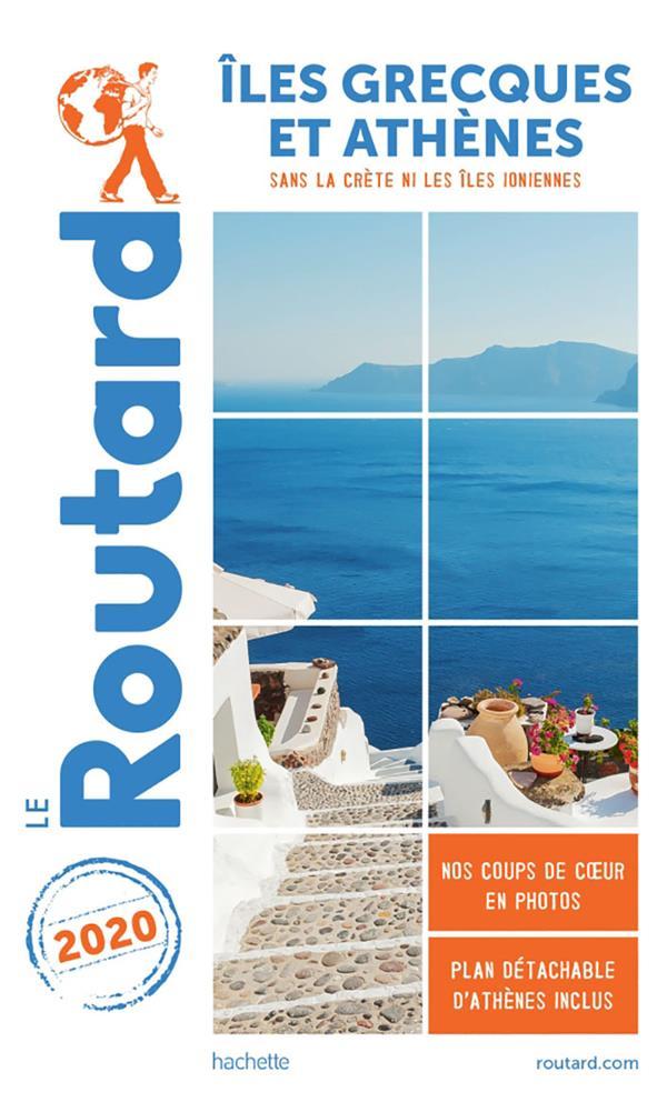 Guide du Routard ; îles grecques et Athènes ; sans la Crète ni les îles ioniennes (édition 2020)