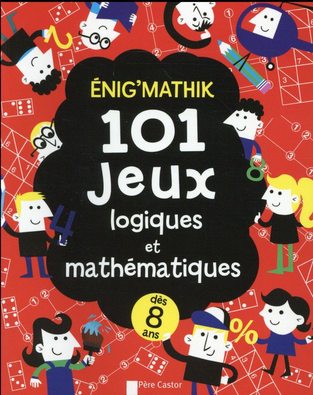Enig'mathik ; 101 jeux logiques et mathématiques