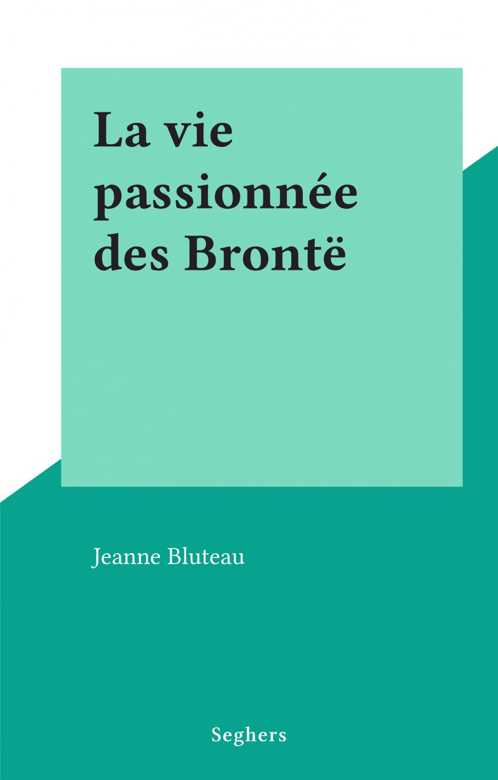 La vie passionnée des Brontë