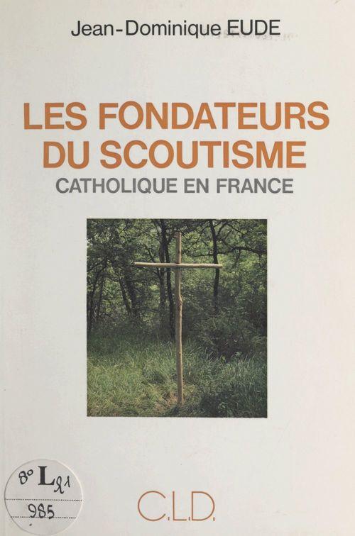 Les fondateurs du scoutisme catholique en France