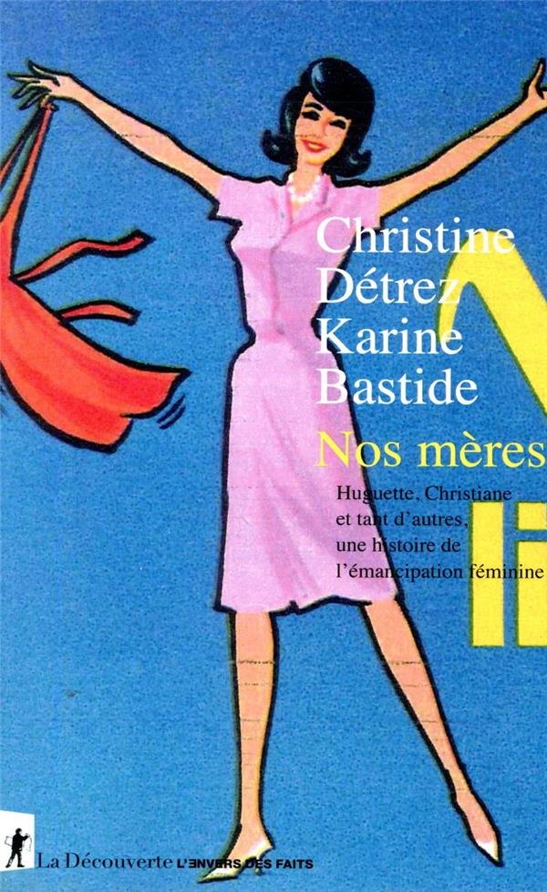 Nos mères ; Huguette, Christiane et tant d'autres, une histoire de l'émancipation féminine