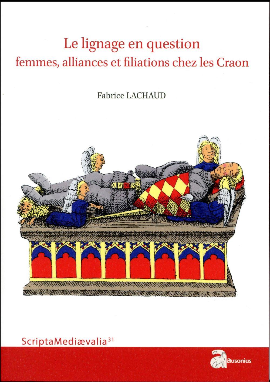 Le lignage en question : femmes, alliances et filiations chez les Craon