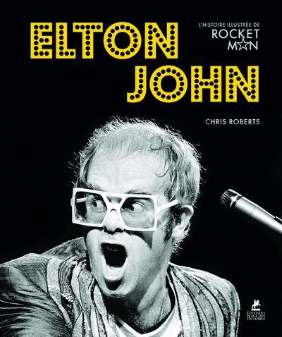 ROBERTS CHRIS - ELTON JOHN - L-HISTOIRE ILLUSTREE DE ROCKET MAN