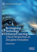 Re-imagining Technology Enhanced Learning  - Michael Flavin