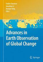 Advances in Earth Observation of Global Change  - Emilio Chuvieco - Xiaojun Yang - Jonathan Li
