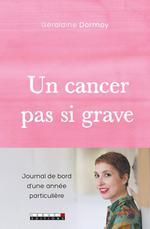Un cancer pas si grave ; journal de bord d'une année particulière