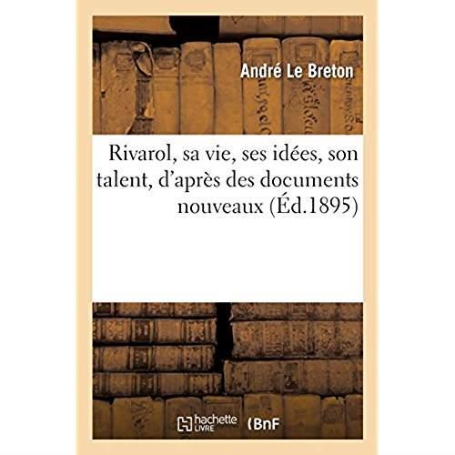 Rivarol, sa vie, ses idees, son talent, d'apres des documents nouveaux