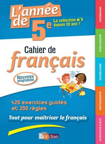 L'année de 5e ; cahier de français ; 420 excercices guidés et 200 règles (édition 2017)