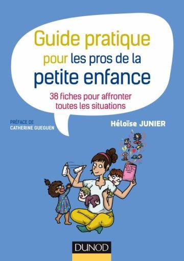 Guide pratique pour les pros de la petite enfance ; 38 fiches pour affronter toutes les situations