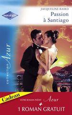Vente EBooks : Passion à Santiago - Une troublante amitié (Harlequin Azur)  - Jacqueline Baird - Kathryn Ross