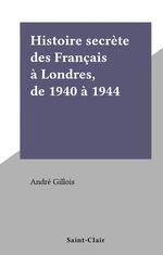 Histoire secrète des Français à Londres, de 1940 à 1944