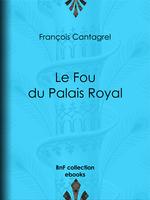 Vente EBooks : Le Fou du Palais Royal  - François Cantagrel