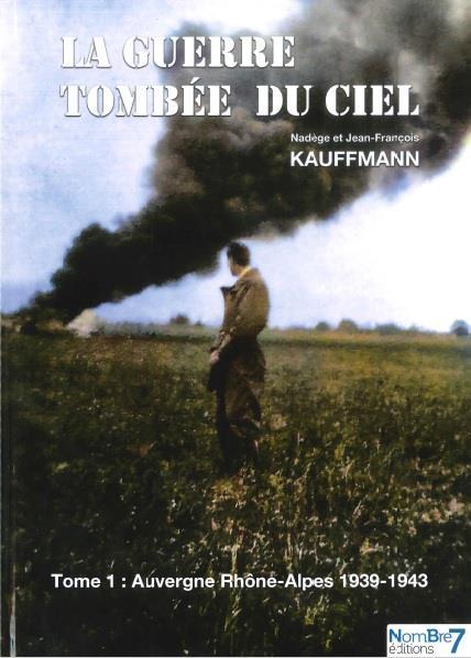 La guerre tombée du ciel t.1 ; Auvergne Rhône-Alpes 1939-1943