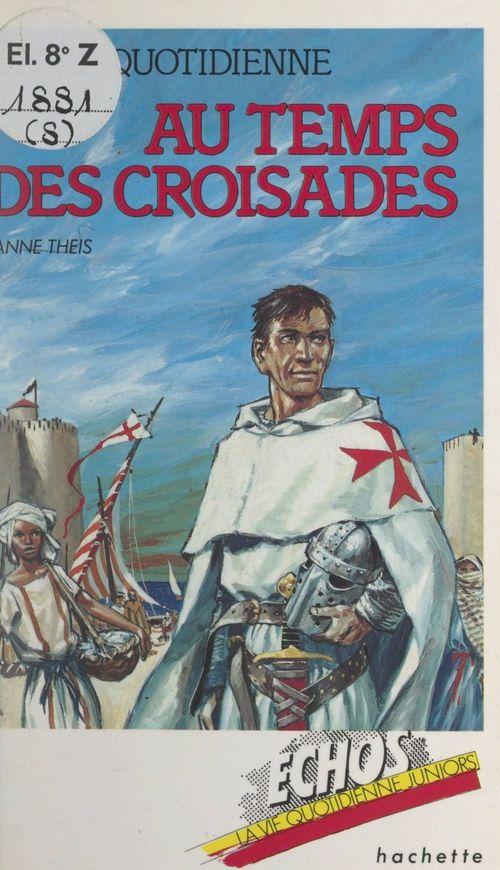 La vie quotidienne, au temps des Croisades