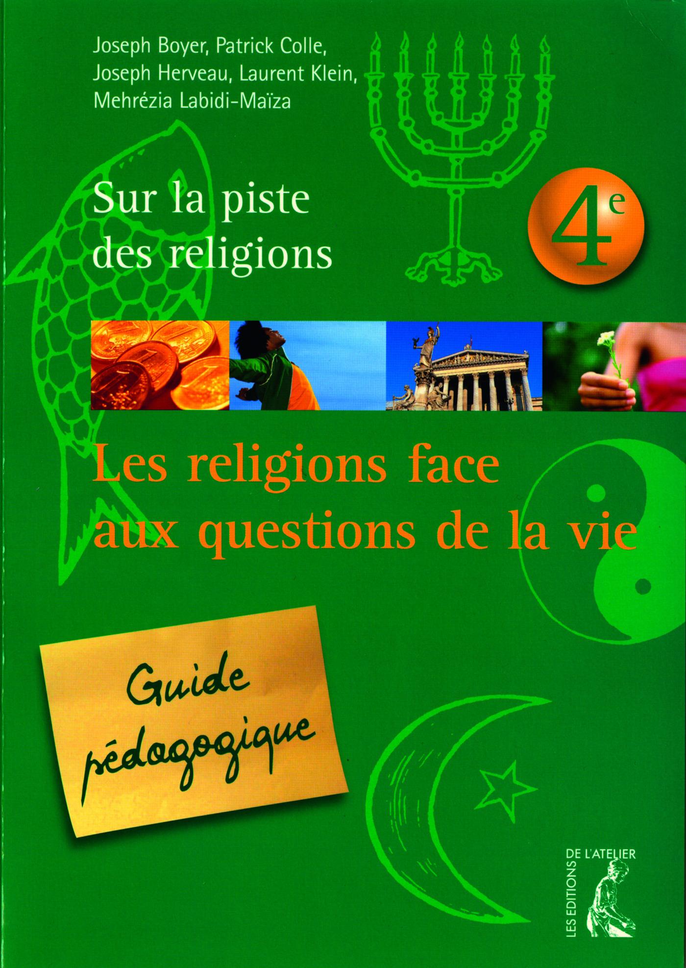 Les religions face aux questions de la vie ; 4ème ; guide pédagogique