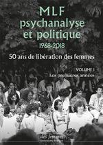Couverture de Mlf-Psychanalyse Et Politique 50 Ans De Liberation Des Femmes - Vol. 1 : Les Premieres Annees