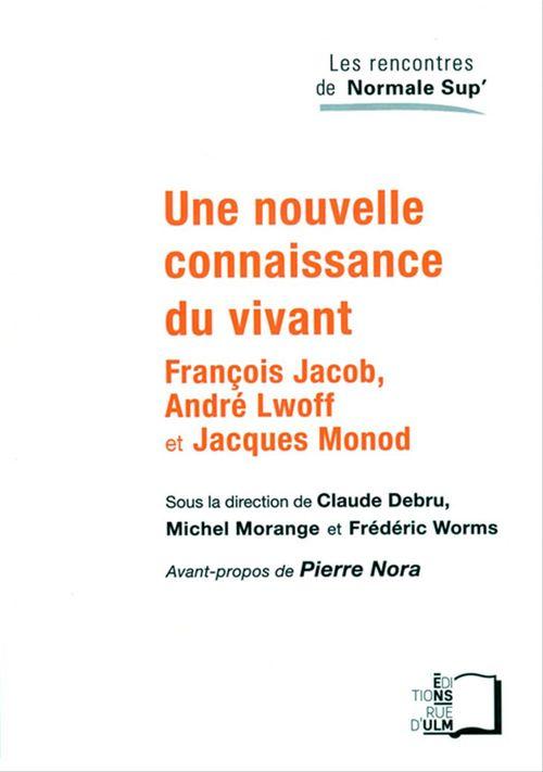 Une nouvelle connaissance du vivant ; François Jacob, André Lwoff et Jacques Monod