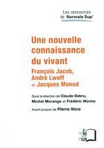 Vente Livre Numérique : Une nouvelle connaissance du vivant - François Jacob, André Lwoff et Jacques Monod  - Michel MORANGE - Claude Debru - Frédéric Worms (dir.)