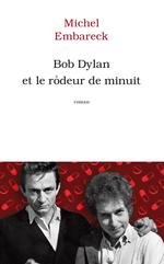 Vente EBooks : Bob Dylan et le rôdeur de minuit  - Michel Embareck