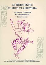 El héroe entre el mito y la historia  - Guilhem Olivier - Federico Navarrete Linares
